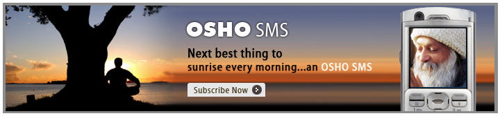 OSHO SMS - Next best thing to sunrise every morning...an OSHO SMS