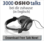 3000 OSHO talks bei dir zuhause (in Englisch) - Download Free Talk Now!