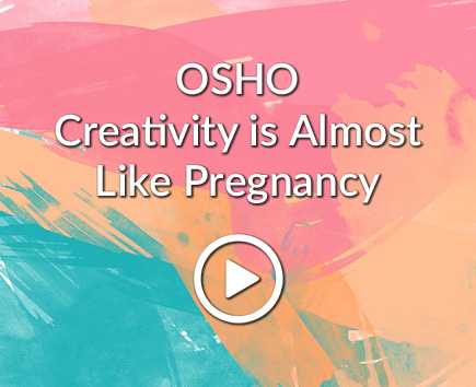 OSHO: Creativity is Almost Like Pregnancy