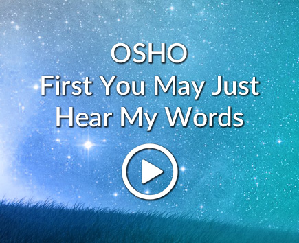 OSHO: First You May Just Hear My Words