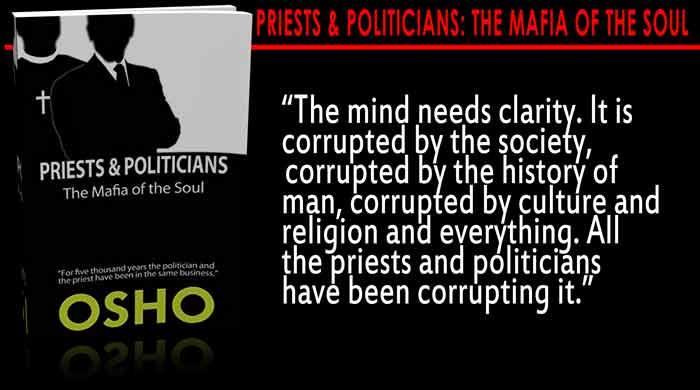 Osho Quotes – Priests and Politicians: The Mafia of the Soul